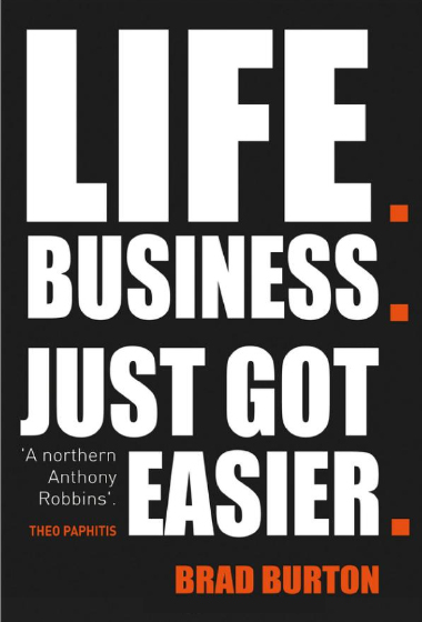 Life. Business. Just Got Easier by Brad Burton